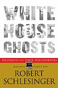 White House Ghosts Presidents & Their Speechwriters