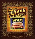 Book of Spam A Most Glorious & Definitive Compendium of the Worlds Favorite Canned Meat