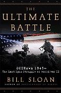 Ultimate Battle Okinawa 1945 The Last Epic Struggle of World War II