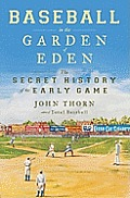 Baseball in the Garden of Eden The Secret History of the Early Game