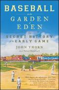 Baseball In The Garden Of Eden: The Secret History Of The Early Game by John Thorn