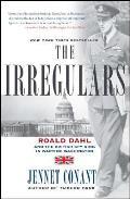 Irregulars Roald Dahl & the British Spy Ring in Wartime Washington