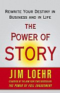 The Power of Story: Change Your Story, Change Your Destiny in Business and in Life Cover