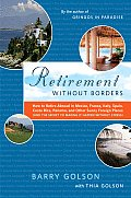 Retirement Without Borders: How to Retire Abroad in Mexico, France, Italy, Spain, Costa Rica, Panama, and Other Sunny, Foreign Places (and the Sec