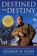 Destined for Destiny: The Unauthorized Autobiography of George W. Bush