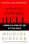 Marching Toward Hell America & Islam After Iraq