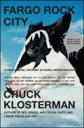 Fargo Rock City: A Heavy Metal Odyssey In Rural North Dakota by Chuck Klosterman