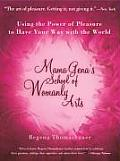 Mama Genas School of Womanly Arts Using the Power of Pleasure to Have Your Way with the World