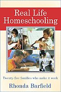 Real-Life Homeschooling: The Stories of 21 Families Who Teach Their Children at Home (Original)