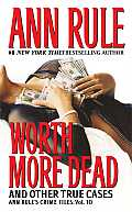 Worth More Dead & Other True Cases Volume 10