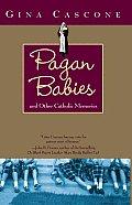 Pagan Babies & Other Catholic Memories