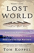 Lost World: Rewriting Prehistory---How New Science Is Tracing America's Ice Age Mariners Cover
