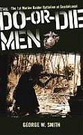 Do or Die Men The 1st Marine Raider Battalion at Guadalcanal