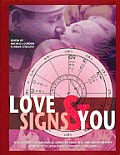 Love Signs & You: The Ultimate Astrological Guide to Love, Sex, and Relationships