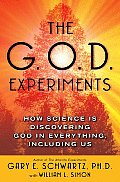 The G.O.D. Experiments: How Science Is Discovering God in Everything, Including Us Cover