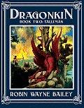 Dragonkin: Book 2: Talisman by Robin Wayne Bailey