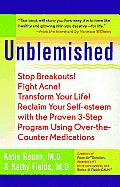Unblemished Stop Breakouts Fight Acne Transform Your Life Reclaim Your Self Esteem with the Proven 3 Step Program Using Over Th