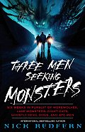 Three Men Seeking Monsters : Six Weeks in Pursuit of Werewolves, Lake Monsters, Giant Cats, Ghostly Devil Dogs, and Ape-men (04 Edition)
