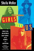 Girls Like Us: Carole King, Joni Mitchell, Carly Simon--And the Journey of a Generation Cover