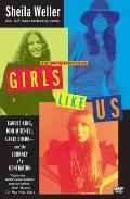 Girls Like Us Carole King Joni Mitchell Carly Simon & The Journey Of A Generation