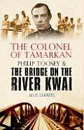 Colonel of Tamarkan Philip Toosey & the Bridge on the River Kwai