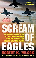 Scream of Eagles The Dramatic Account of the U S Navys Top Gun Fighter Pilots & How They Took Back the Skies Over Vietnam