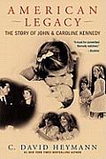 American Legacy The Story of John & Caroline Kennedy