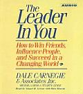 The Leader in You: How to Win Friends Influence People and Succeed in a Completely Changed World