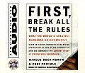 First, Break All the Rules: What the Worlds Greatest Managers Do Differently (Abridged) Cover