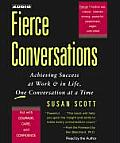 Fierce Conversations: Acieving Success at Work & in Life, One Conversation at a Time