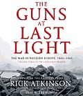 Liberation Trilogy #03: The Guns at Last Light: The War in Western Europe, 1944-1945