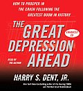 The Great Depression Ahead: How to Prosper in the Crash That Follows the Greatest Boom in History
