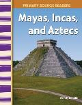 Mayans, Incas, and Aztecs (Primary Source Readers)