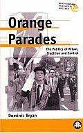 Orange Parades: The Politics of Ritual, Tradition and Control