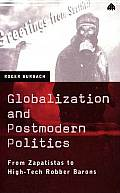 Globalization & Postmodern Politics From Zapatistas to High Tech Robber Barons