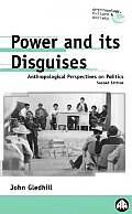 Power & Its Disguises Second Edition Anthropological Perspectives on Politics