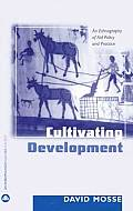 Cultivating Development An Ethnography of Aid Policy & Practice