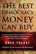 The Best Democracy Money Can Buy : An Investigative Reporter Exposes the Truth about Globalization, Corporate Cons, and High Finance Fraudsters Cover
