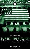 Super Imperialism New Edition The Origin & Fundamentals of U S World Dominanc