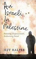 Israeli in Palestine Resisting Dispossession Redeeming Israel