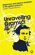 Unravelling Gramsci: Hegemony and Passive Revolution in the Global Political Economy (Reading Gramsci) Cover