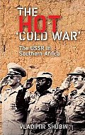 The Hot 'Cold War' the USSR in Southern Africa
