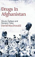 Drugs in Afghanistan: Opium, Outlaws and Scorpion Tales Cover