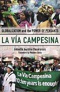 La Via Campesina: Globalization and the Power of Peasants