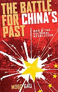 Battle for Chinas Past Mao & the Cultural Revolution