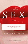 The Global Sex Trade: Economics, Policy and the State