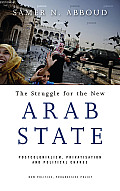 The Struggle for the New Arab State: Postcolonialism, Privatisation and Political Change (New Politics, Progressive Policy)