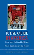 To Live and Die in America: Class, Power, Health and Health Care