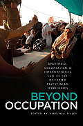 Beyond Occupation: Apartheid, Colonialism and International Law in the Occupied Palestinian Territories