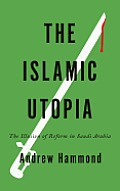 The Islamic Utopia: The Illusion of Reform in Saudi Arabia